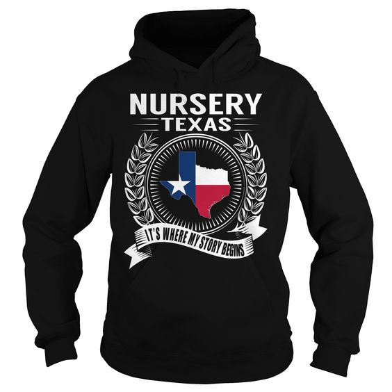 Nursery, Texas It's Where My Story Begins T-Shirts, Hoodies. GET IT ==► https://www.sunfrog.com/States/Nursery-Texas--Its-Where-My-Story-Begins-Black-Hoodie.html?id=41382