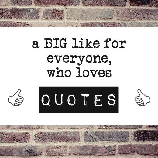 Quote love, big like for everyone who loves quotes