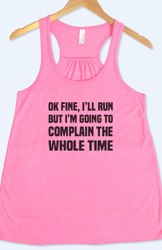 Funny running tank top - Ok fine, i'll run but i'm going to complain the whole time shirt.