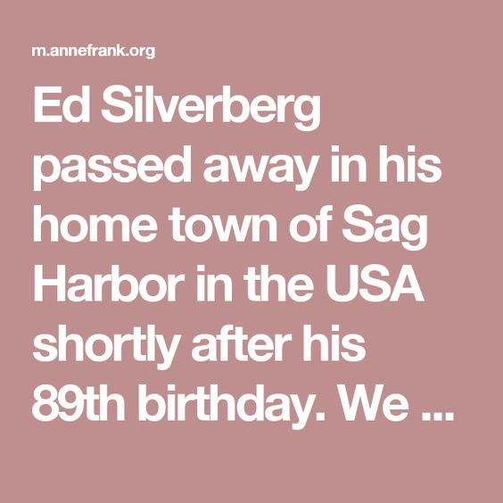 """Ed Silverberg passed away in his home town of Sag Harbor in the USA shortly after his 89th birthday. We know him as Hello Silberberg, the friend of Anne Frank who met with her on the last morning before she went into hiding. When Otto Frank sent him a first edition of the diary in 1947, he wrote that Hello """"was the last person to see Anne in freedom"""".    Ed Silverberg was born on 8 June 1926 in Gelsenkirchen, Germany. As a young boy he saw groups of SA stormtroopers in Nazi uniform marching…"""