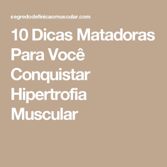 10 Dicas Matadoras Para Você Conquistar Hipertrofia Muscular
