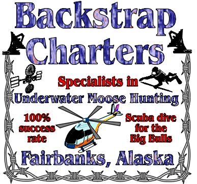 """Back Strap Charters Underwater Moose Hunting Scuba Dive for the Big Bulls. We pinpoint the moose with 75"""" and larger racks with stolen Russian satelite equipment. Then we plot the spiked mammals favorite ponds and helicopter insert you to a prime lake. We then place you underwater in a camouflage scuba suit with a 375 H&H magnum."""