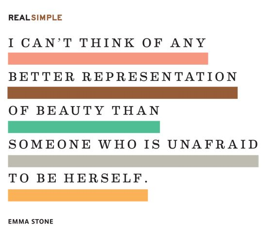 """I can't think of any better representation of beauty than someone who is unafraid to be herself."" -Emma Stone #quotes:"