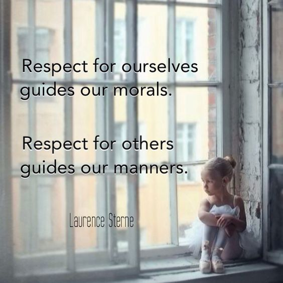 Respect for ourselves guide our morals. Respect for others guide our manners.
