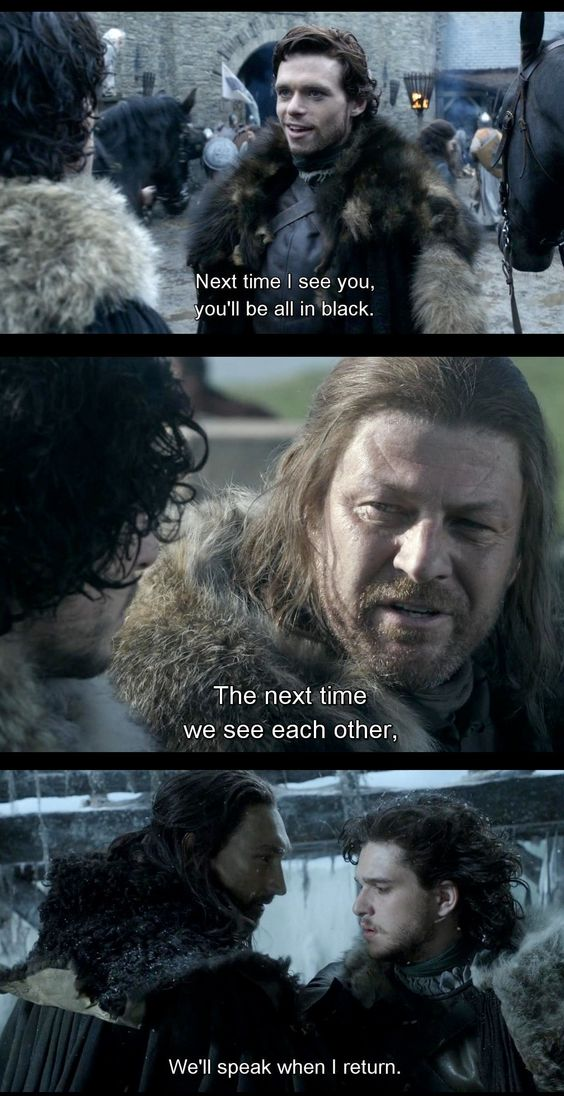 """note to self, don't ever say """"Next time we see each other"""" to Jon Snow or I'll end up dead"""