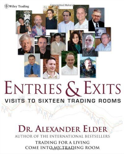 Entries & Exits: Visits to 16 Trading Rooms (Wiley Trading) by Alexander Elder. $59.94. Author: Alexander Elder. Publication: April 28, 2006. Publisher: Wiley; 1 edition (April 28, 2006). 341 pages