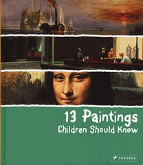 13 Paintings Children Should Know. Thirteen engaging works by the world's greatest artists are beautifully presented in an excellent introduction to art for young people.