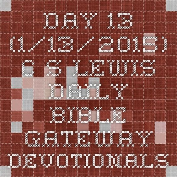 Day 13 (1/13/2015) - C. S. Lewis Daily - Bible Gateway Devotionals