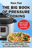 The Big Book of Pressure Cooking: 108 Everyday Instant Pot Healthy and Delicious Recipes for Stovetop and Electric Machine (Crock-Pot Meals, Instant Pot Cookbook, Slow Cooker, Pressure Cooker Recipe) - https://www.trolleytrends.com/?p=342894