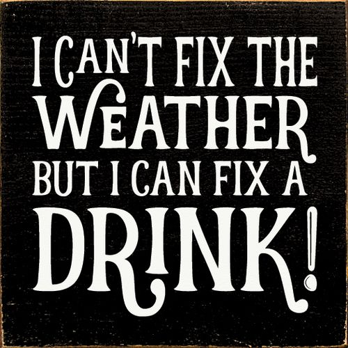 Wood Sign I Can T Fix The Weather But I Can Fix A Drink Funny Bar Quotes Funny Bar Signs Bar Quotes