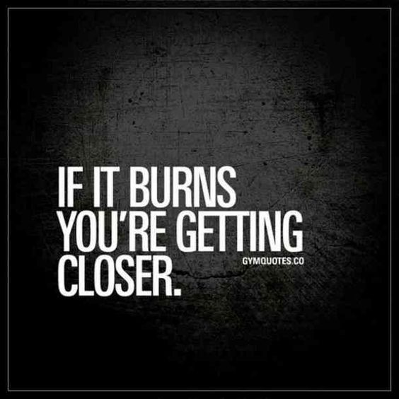 """If it burns you're getting closer.""  —​Unknown #motivation #motivationalquotes #inspirationalquotes #fitness #fitnessmotivation #workout #workoutmotivation #exercise #goals #summer #summerbody #fitnessgoals"