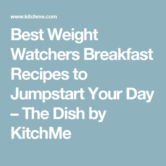 Best Weight Watchers Breakfast Recipes to Jumpstart Your Day – The Dish by KitchMe