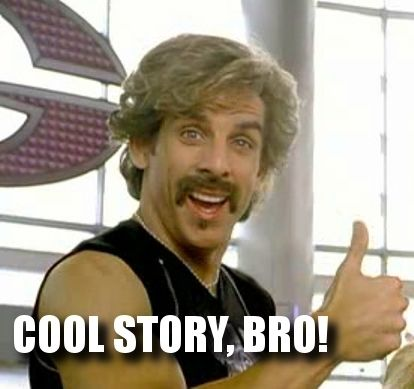 Image result for yeah right cool story bro meme