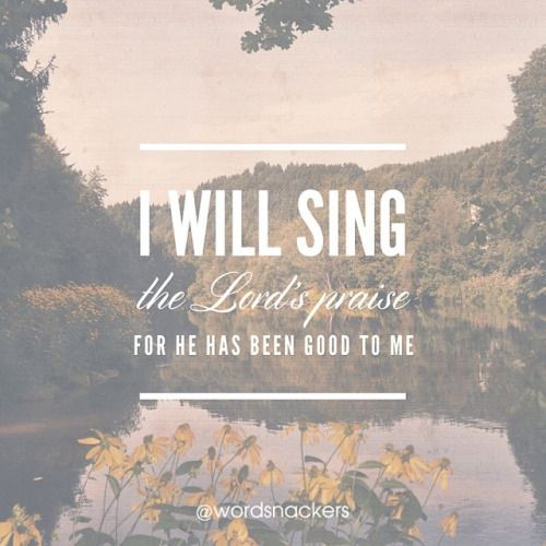 "In what ways has the Lord been good to you? Psalm 13:6 "":"