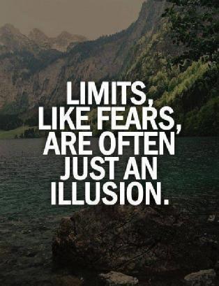 Los límites como los miedos pueden ser frecuentemente una ilusión.