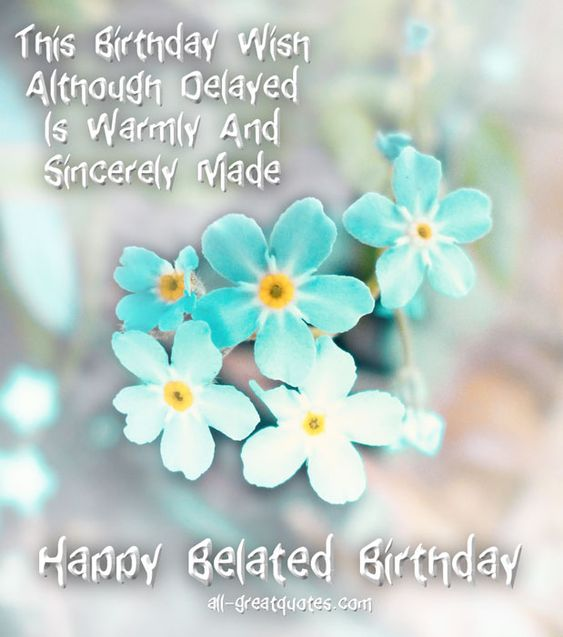 Happy Belated Birthday Free Cards To Send Or Share http://www.all-greatquotes.com/category/happy-birthday-wishes-greetings-cards/: