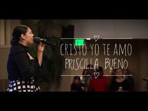 Cristo Yo Te Amo Priscilla Jimenez Bueno Youtube Spanish