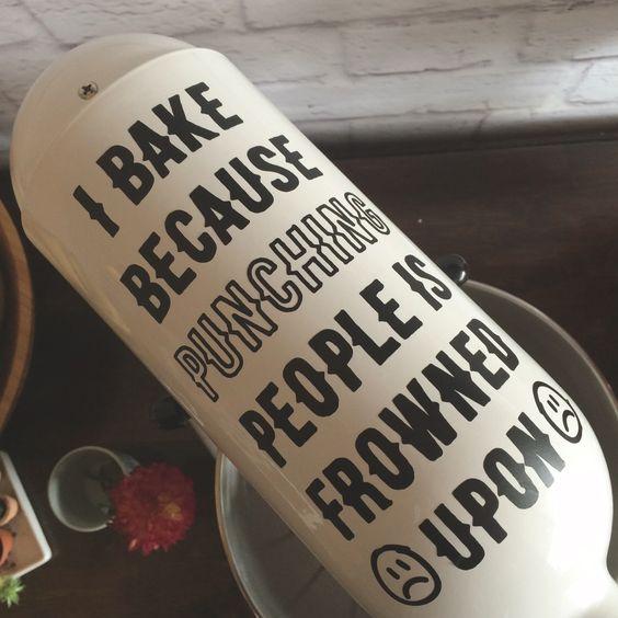 I Bake Because I Shouldn't Punch People: Funny Tough Kitchenaid Mixer Decal
