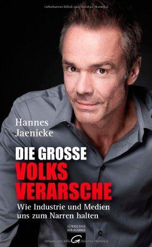 Die große Volksverarsche: Wie Industrie und Medien uns zum Narren halten. Ein Konsumenten-Navi von Hannes Jaenicke http://www.amazon.de/dp/3579066366/ref=cm_sw_r_pi_dp_uoBFvb0A7JRDH