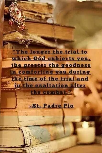 St. Padre Pio Need to remind myself of this often.