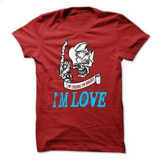 Of Course im Right im LOVE -Skull Cool Shirt !!! - t shirt designs #shirt design #custom t shirt design