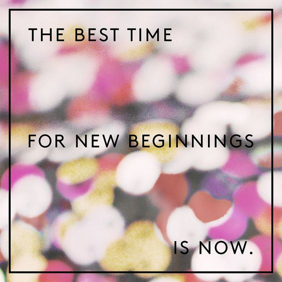 the best time for new beginnings is now