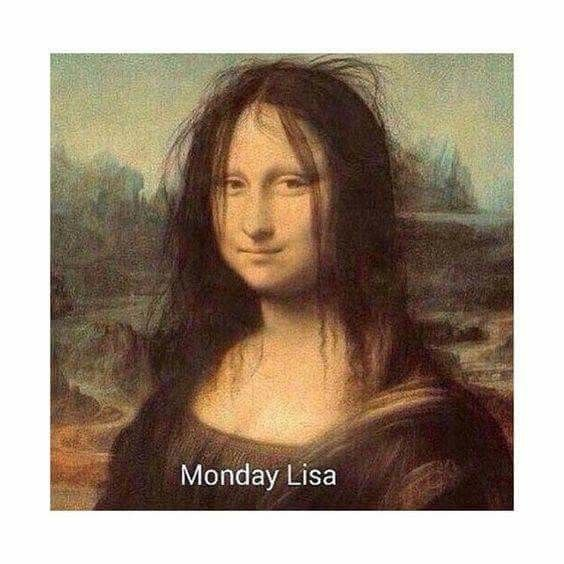 Pin By A Miko On Mona Lisa Funny Memes About Work Funny Monday Memes Funny Good Morning Memes