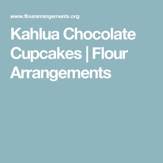 Kahlua Chocolate Cupcakes   Flour Arrangements