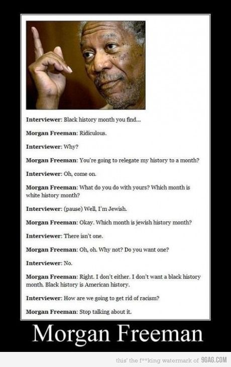 Morgan Freeman Vs Racism: EPIC WIN!  I just said this the other day!!!!  How will we ever be rid of it if we keep being reminded of it??