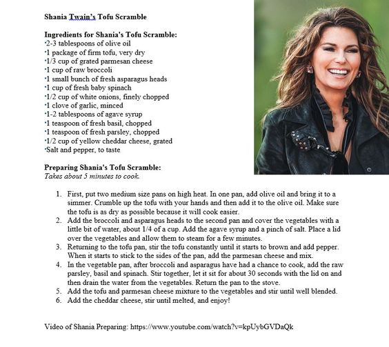 Shania Twain - Tofu Scramble Absolutely delicious! If you follow the link at the bottom, you can watch Shania Twain prepare the meal. Even non-vegetarians will LOVE this!