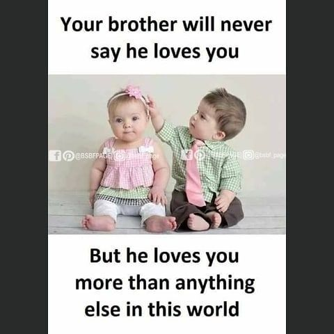 He Will Never Say Tag Mention Share With Your Brother And