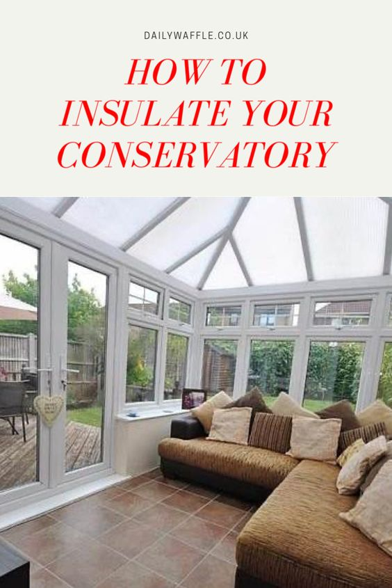How To Insulate Your Conservatory In 2020 Modern Windows And Doors Conservatory Roof Conservatory Flooring