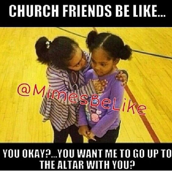 11 Laugh Out Loud Signs That You And Your Friend Go To The Same Church Project Inspired Funny Christian Memes Christian Jokes Christian Memes