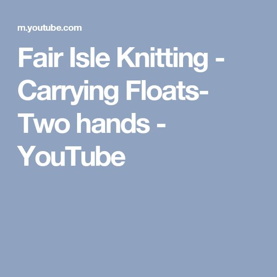 Fair Isle Knitting - Carrying Floats- Two hands - YouTube   Tutos ...