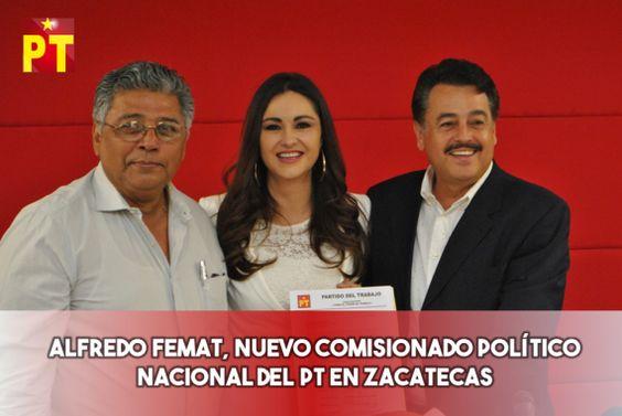 Alfredo Femat, Nuevo Comisionado Político Nacional del PT en Zacatecas -  http://bit.ly/1XrIIrG -
