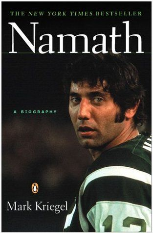 Namath: a Biography.  In between Babe Ruth and Michael Jordan there was Joe Namath, one of the  few sports heroes to transcend the game he played. Novelist and former sports-columnist Mark Kriegel's bestselling biography of the iconic quarterback details his journey from steel-town pool halls to the upper reaches of American celebrity—and beyond. The first of his kind, Namath enabled a nation to see sports as show biz.