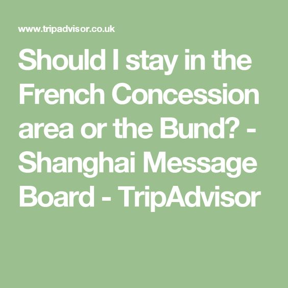 Should I stay in the French Concession area or the Bund? - Shanghai Message Board - TripAdvisor