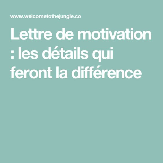 Lettre de motivation : les détails qui feront la différence