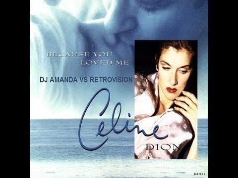 Celine Dion Because You Loved Me Dj Amanda Vs Retrovision Because I Love You Celine Dion My Themes