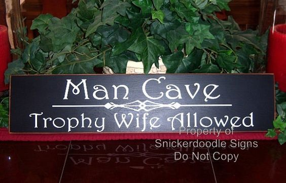 Awesome Man Cave Signs : Man cave signs trophy wife allowed by