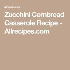 Zucchini Cornbread Casserole Recipe - Allrecipes.com