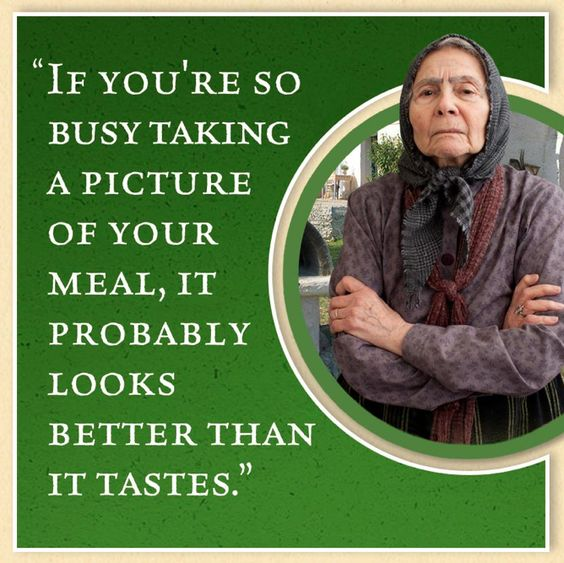 """According to Yiayia, """"If you're so busy taking a picture of your meal, it probably looks better than it tastes."""""""