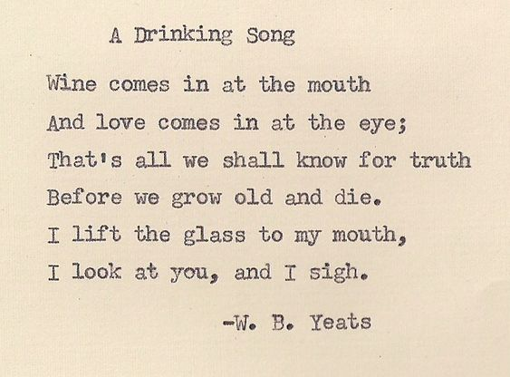 A Drinking Song, WB Yeats (I love this so very much)