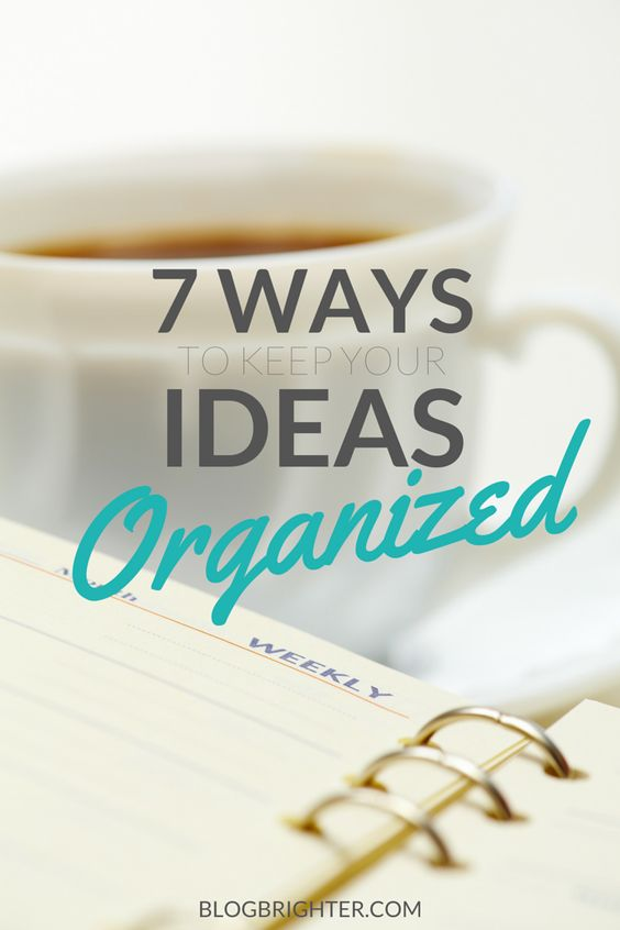 7 Ways to Keep Your Ideas Organized