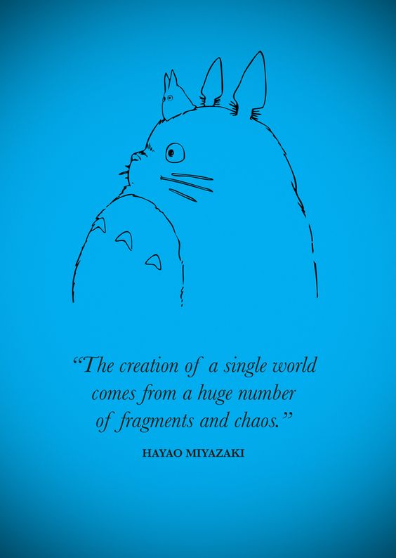 """The creation of a single world comes from a huge humber of fragments and chaos."" - Hayao Miyazaki via behance #Quotation #Hayao _Miyazaki"