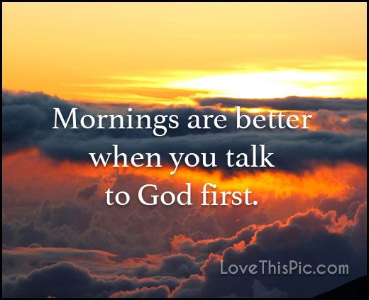 Good Morning Inspirational Bible Quotes : Mornings are better quotes quote god religious life