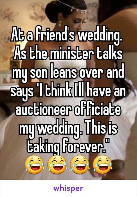 """At a friend's wedding.  As the minister talks my son leans over and says """"I…"""