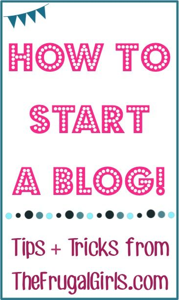 How to Start a Blog! - Insider Blogging Tips for Beginners and Tricks for Current Bloggers from TheFrugalGirls.com