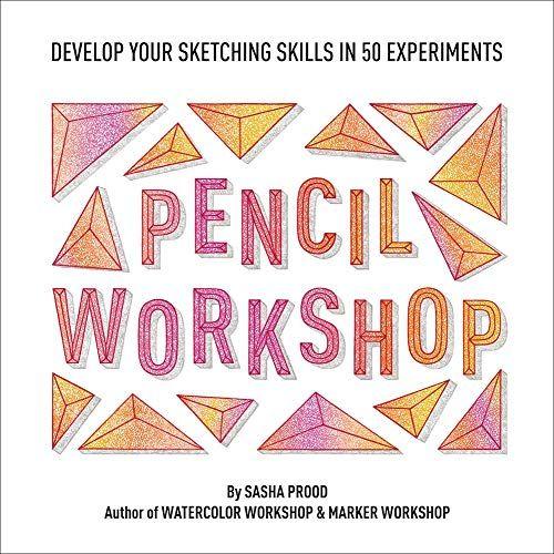 Pencil Workshop Guided Sketchbook Develop Your Sketching Skills In 50 Experiments Sasha Prood 9781419741449 Bookshopee Com Sketch Book Watercolor Workshop Workshop