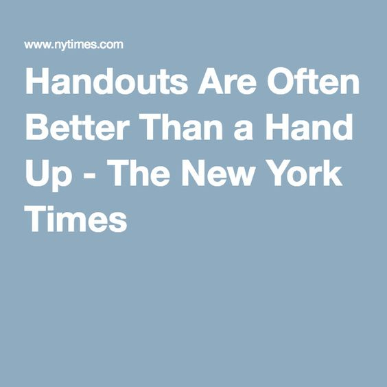 Handouts Are Often Better Than a Hand Up - The New York Times